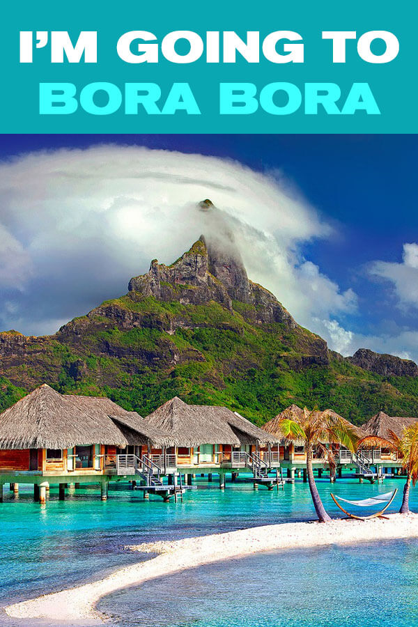 I'm going to Bora Bora