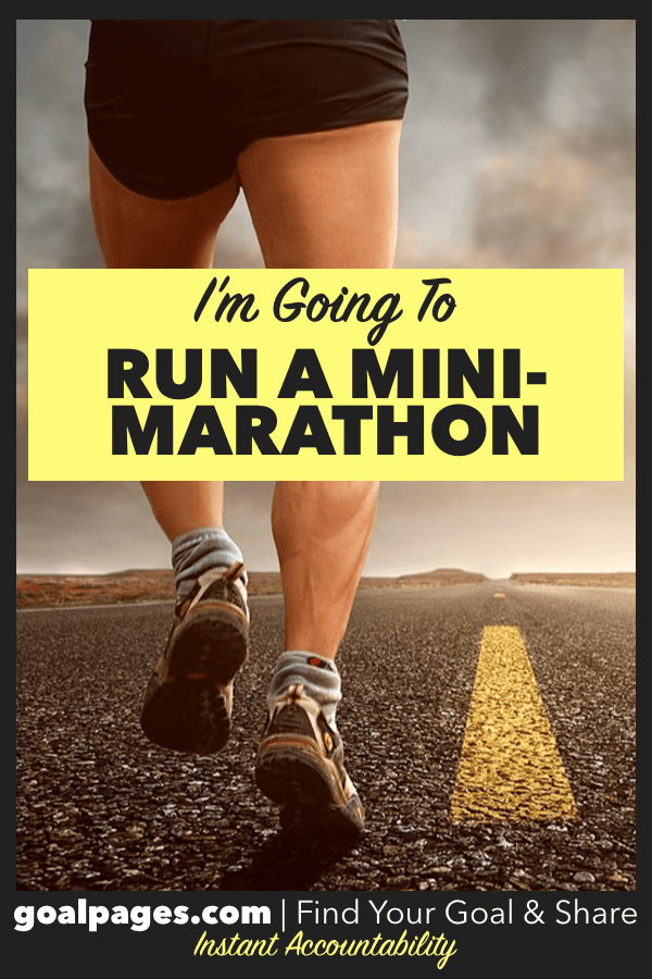 My goal is to run a mini-marathon.