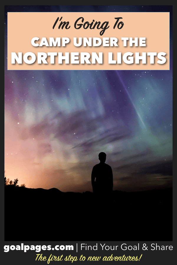 I'm Going To Camp Under The Northern Lights