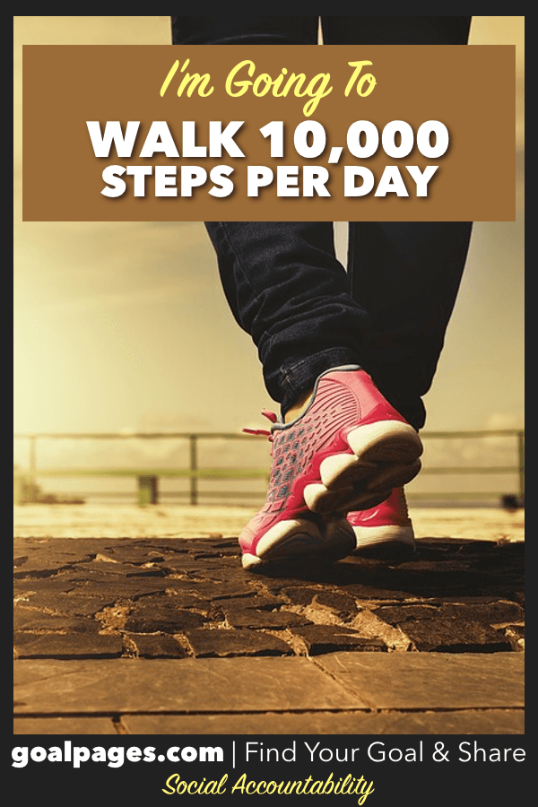 I'm Going To Walk 10,000 Steps Per Day